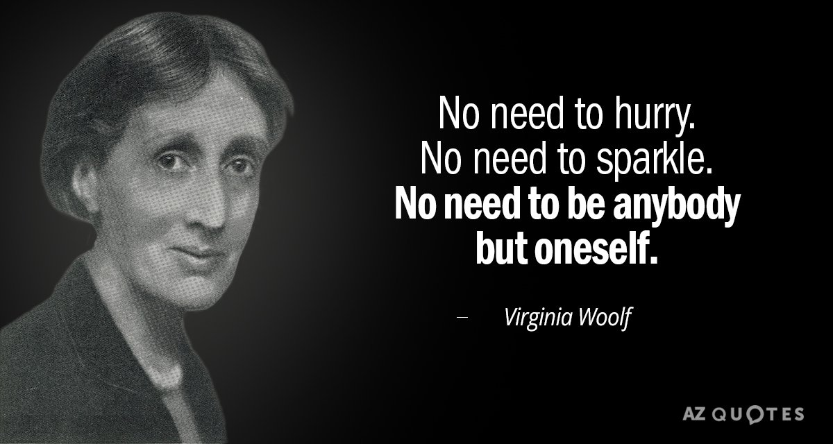 Virginia Woolf quote: No need to hurry. No need to sparkle. No need to be anybody...