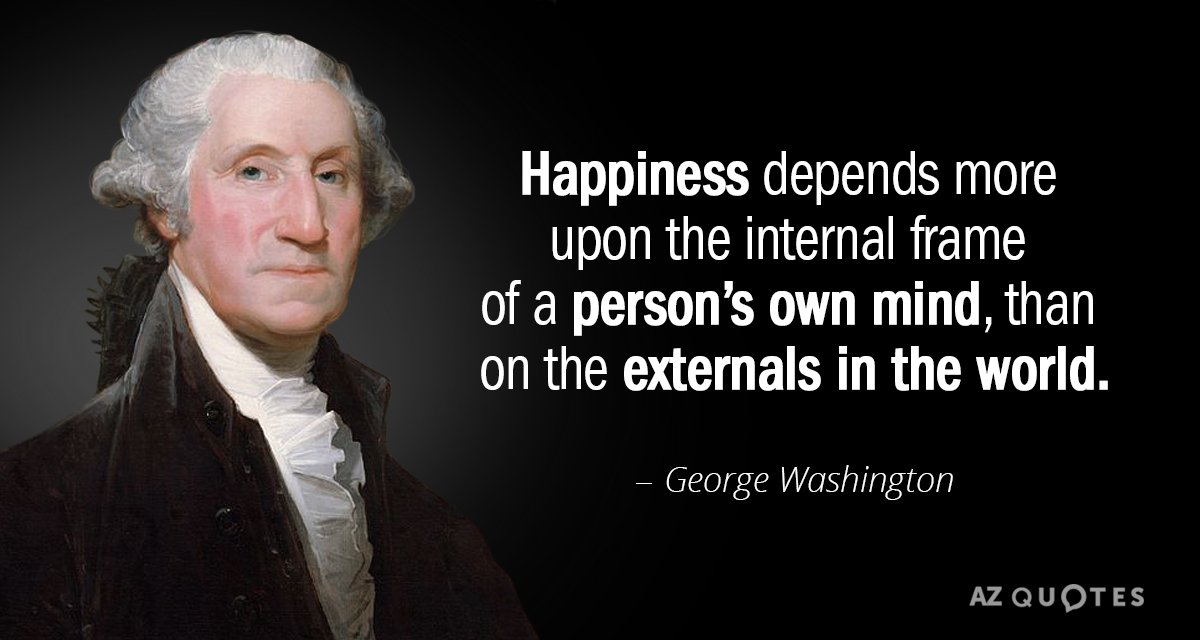 George Washington Quote | George Washington Quote Happiness Depends More Upon The Internal