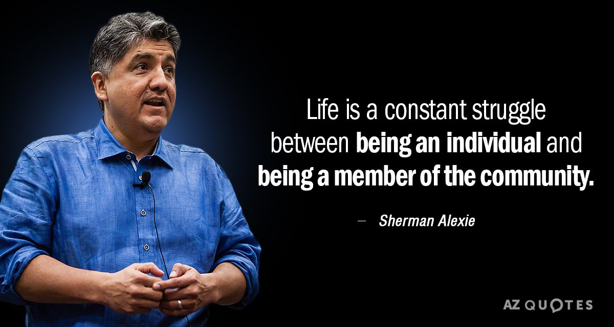 Sherman Alexie quote: Life is a constant struggle between being an individual and being a member...