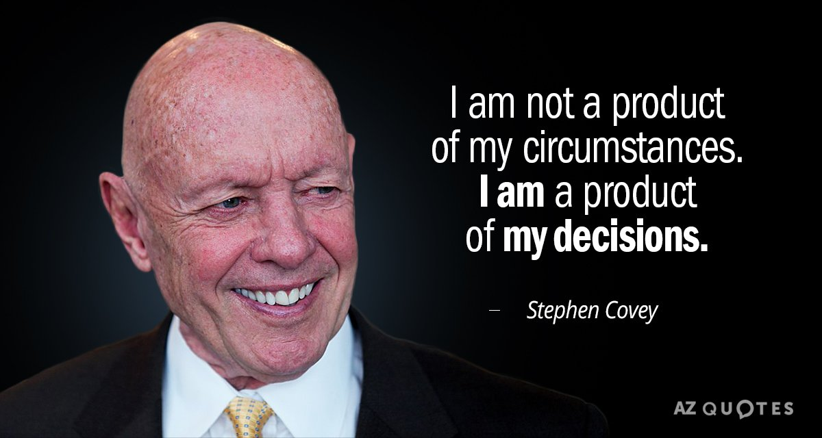 Stephen Covey quote: I am not a product of my circumstances. I am a product of...