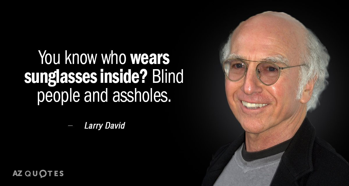 Larry David Quotes Inspiration Larry David Quote You Know Who Wears Sunglasses Inside Blind
