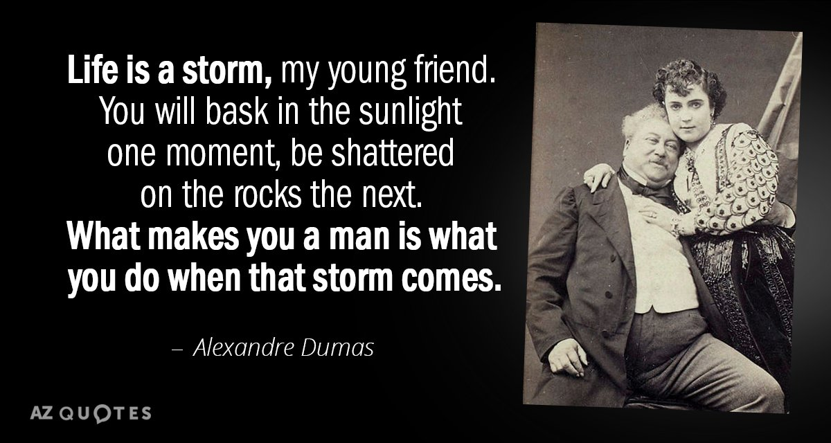 Alexandre Dumas quote: Life is a storm, my young friend. You will bask in the sunlight...