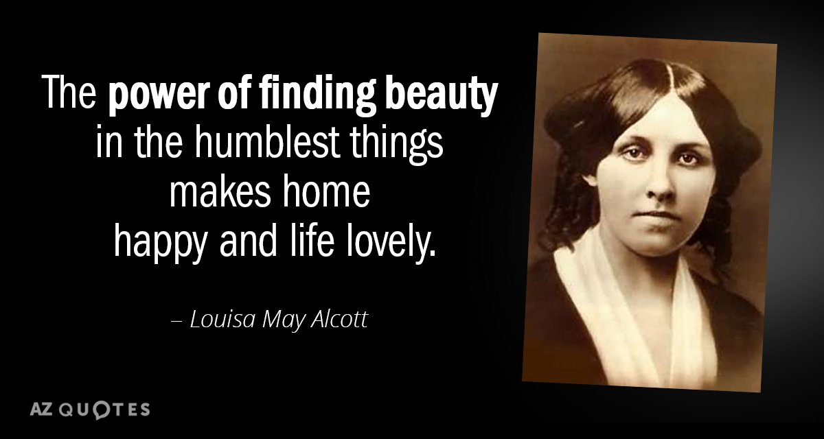 Louisa May Alcott Quote The Power Of Finding Beauty In The Humblest