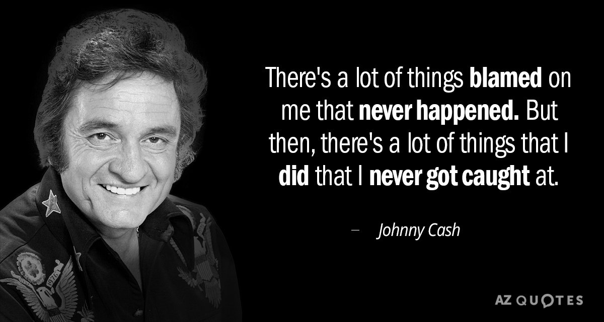 Johnny Cash Quotes Johnny Cash quote: There's a lot of things blamed on me that never Johnny Cash Quotes