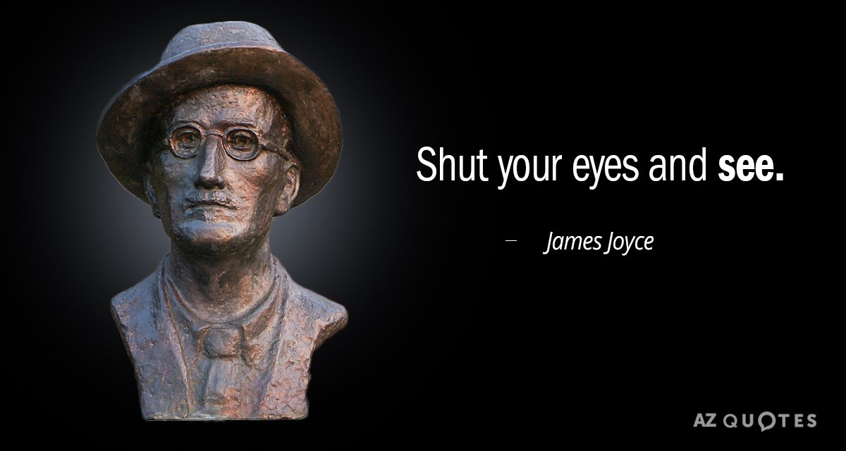 James Joyce quote: Shut your eyes and see.