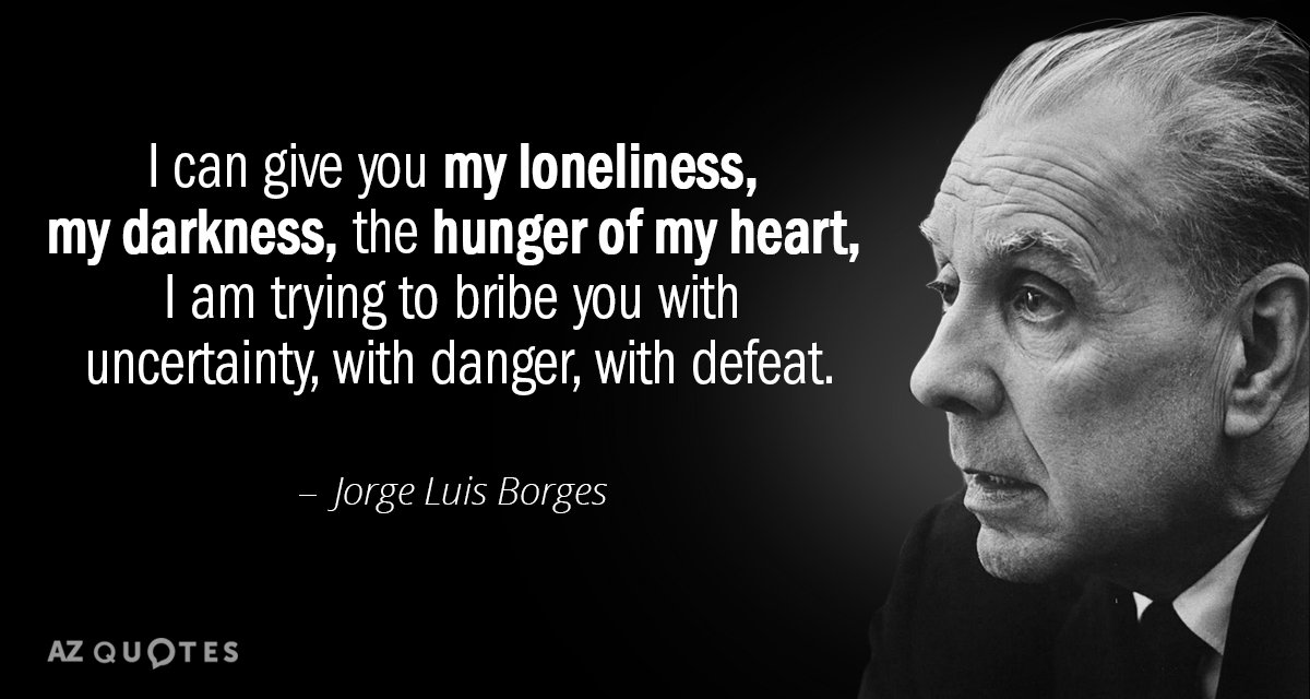 Jorge Luis Borges Quote I Can Give You My Loneliness My Darkness