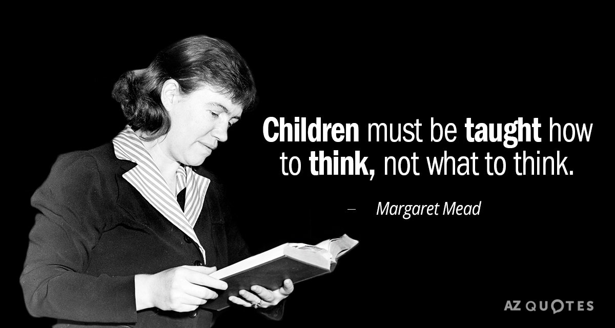 Margaret Mead quote: Children must be taught how to think, not what to think.