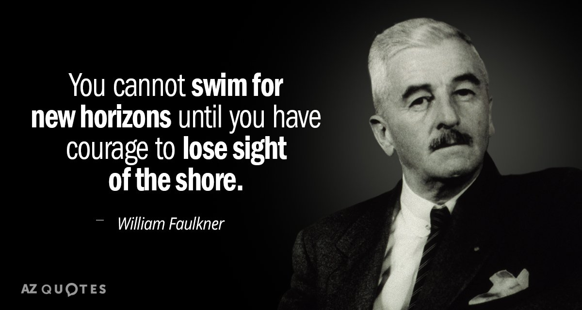 William Faulkner quote: You cannot swim for new horizons until you have courage to lose sight...