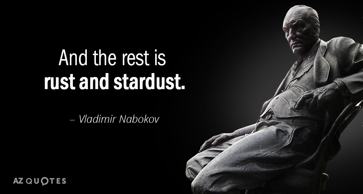 Vladimir Nabokov quote: And the rest is rust and stardust.
