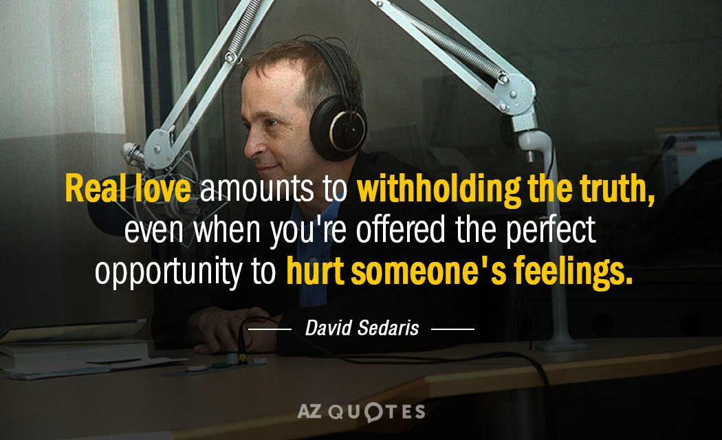 David Sedaris quote: Real love amounts to withholding the truth, even when you're offered the perfect...