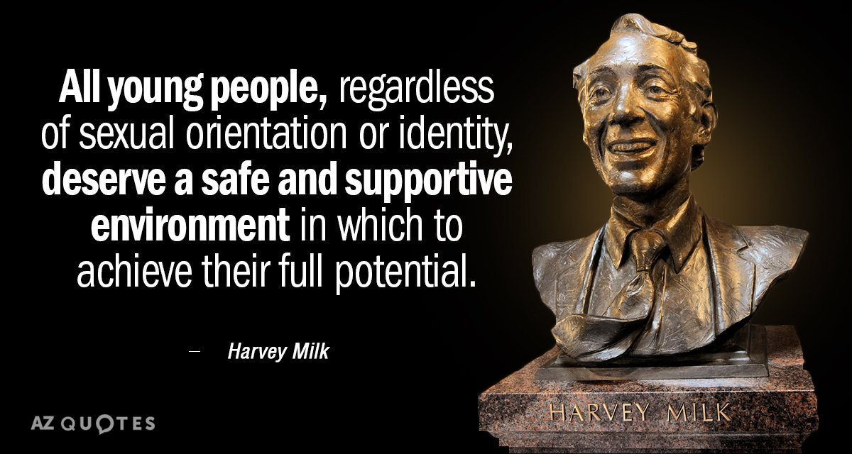 Harvey Milk quote: All young people, regardless of sexual orientation or identity, deserve a safe and...