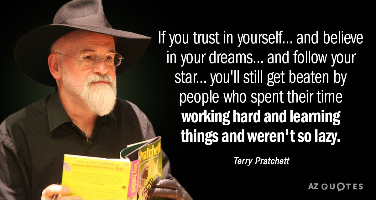 Terry Pratchett quote: If you trust in yourself. . .and believe in your dreams. . .and...