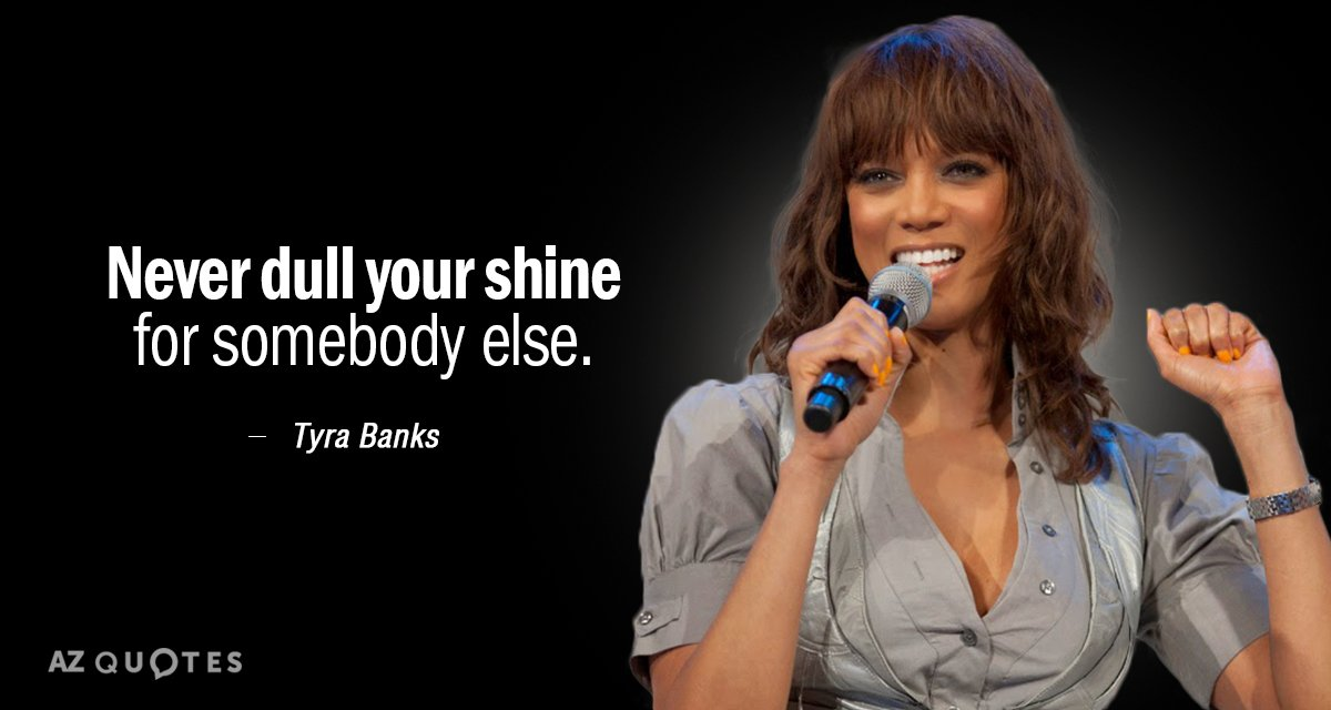 Tyra Banks quote: Never dull your shine for somebody else.