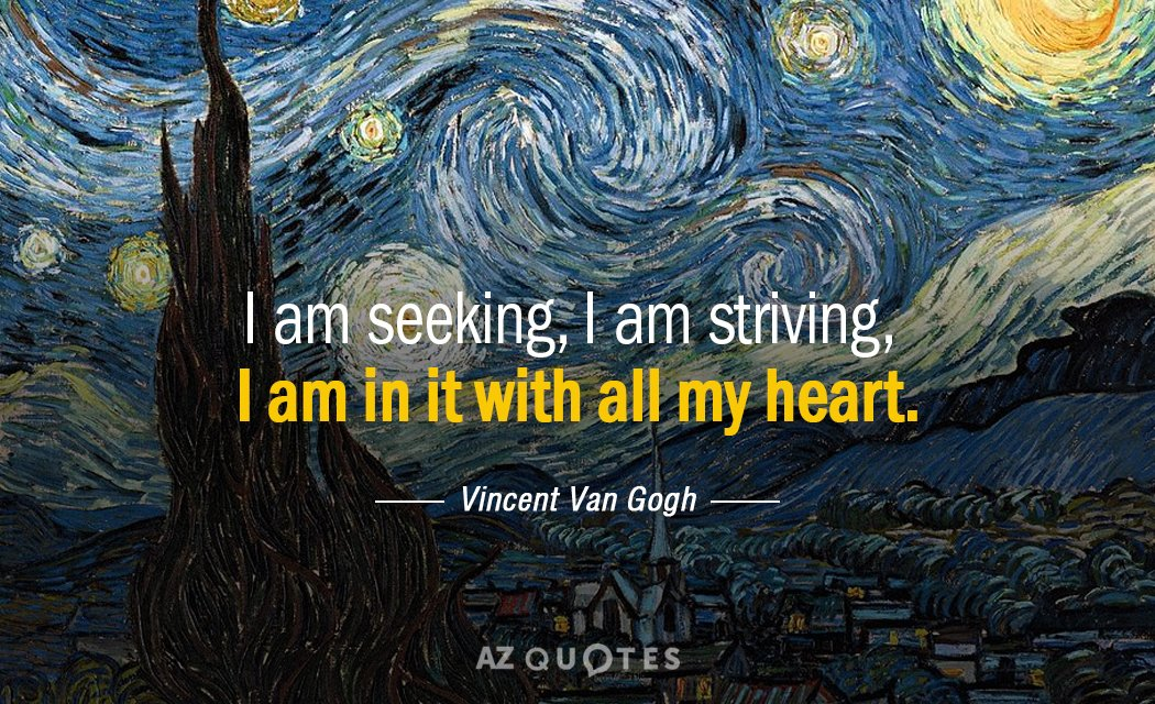 Vincent Van Gogh quote: I am seeking, I am striving, I am in it with all...