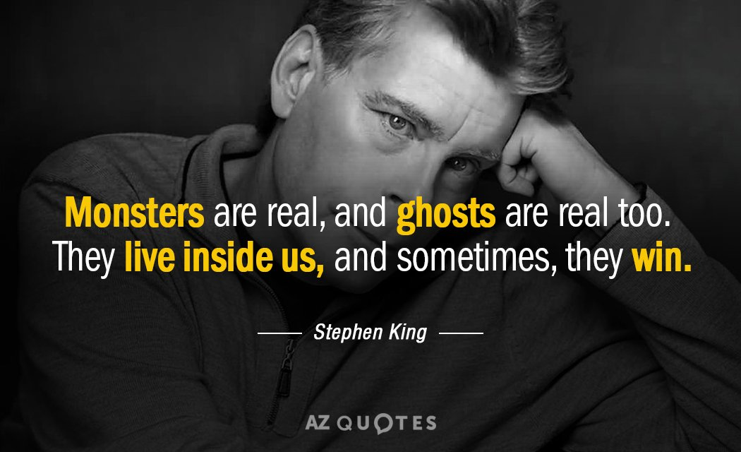 Stephen King quote: Monsters are real, and ghosts are real too. They live inside us, and...