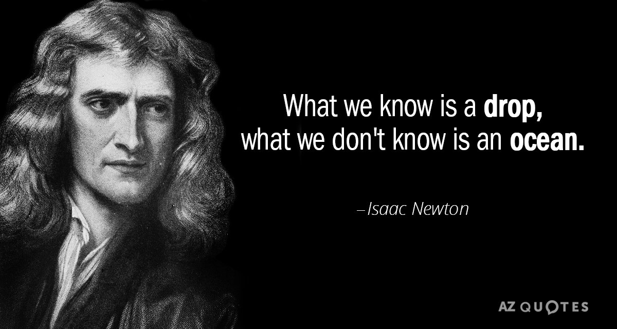 Isaac Newton quote: What we know is a drop, what we don't know is an ocean.