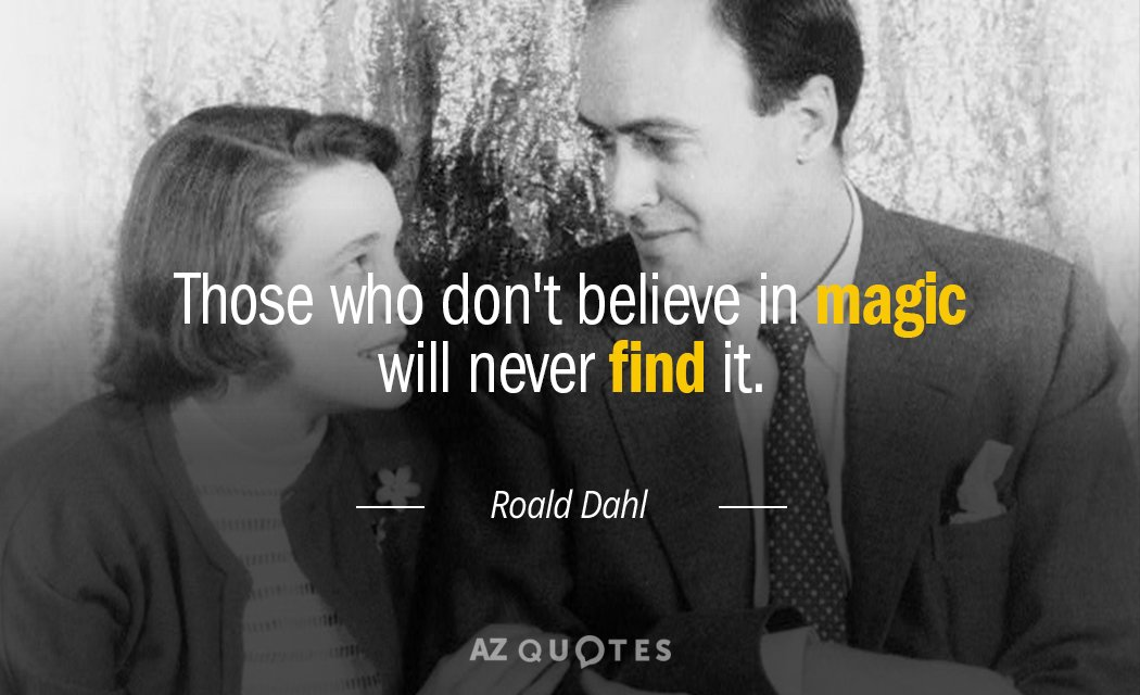 Roald Dahl quote: Those who don't believe in magic will never find it.