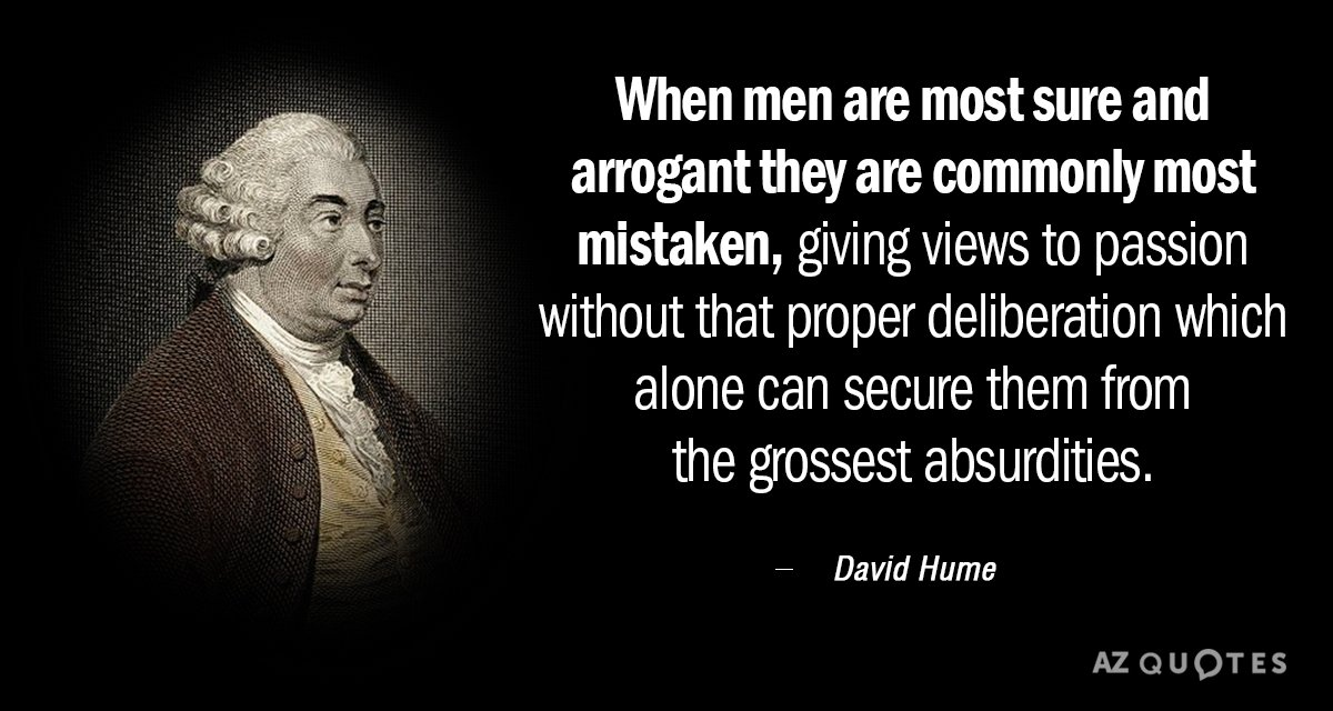 David Hume quote: When men are most sure and arrogant they are commonly most mistaken, giving...