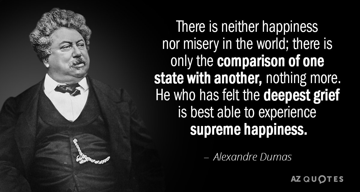 Alexandre Dumas quote: There is neither happiness nor misery in the world; there is only the...