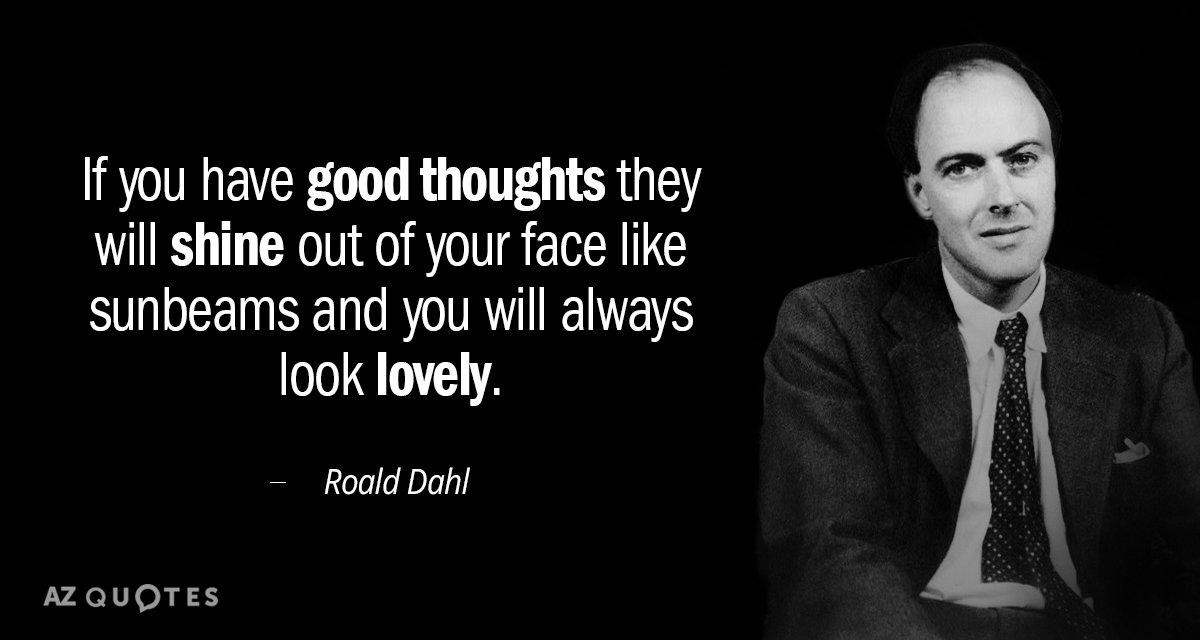 Roald Dahl quote: If you have good thoughts they will shine out of your face like...