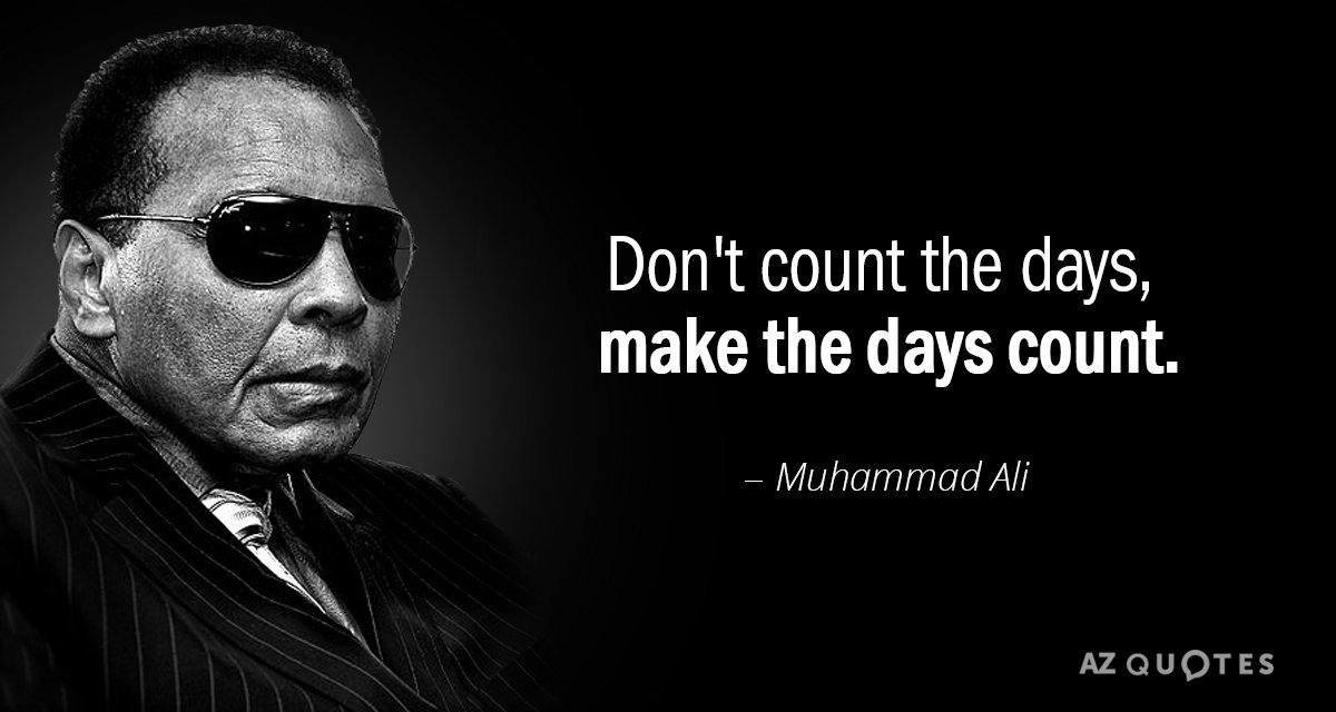 Muhammad Ali quote: Don't count the days, make the days count.
