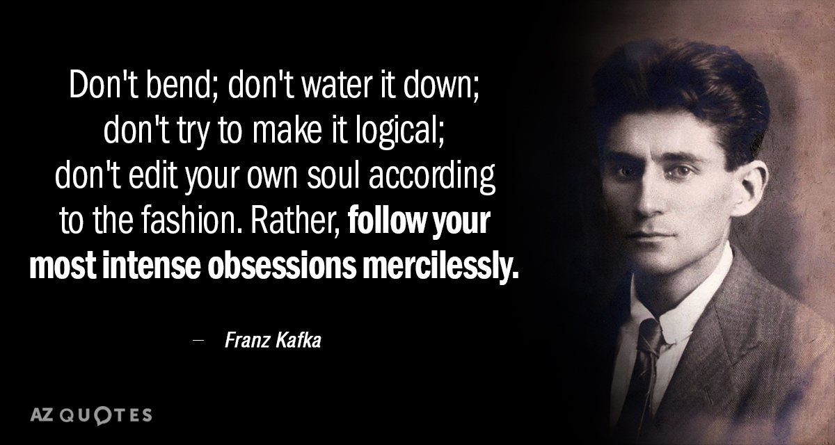 Franz Kafka quote: Don\'t bend; don\'t water it down; don\'t ...
