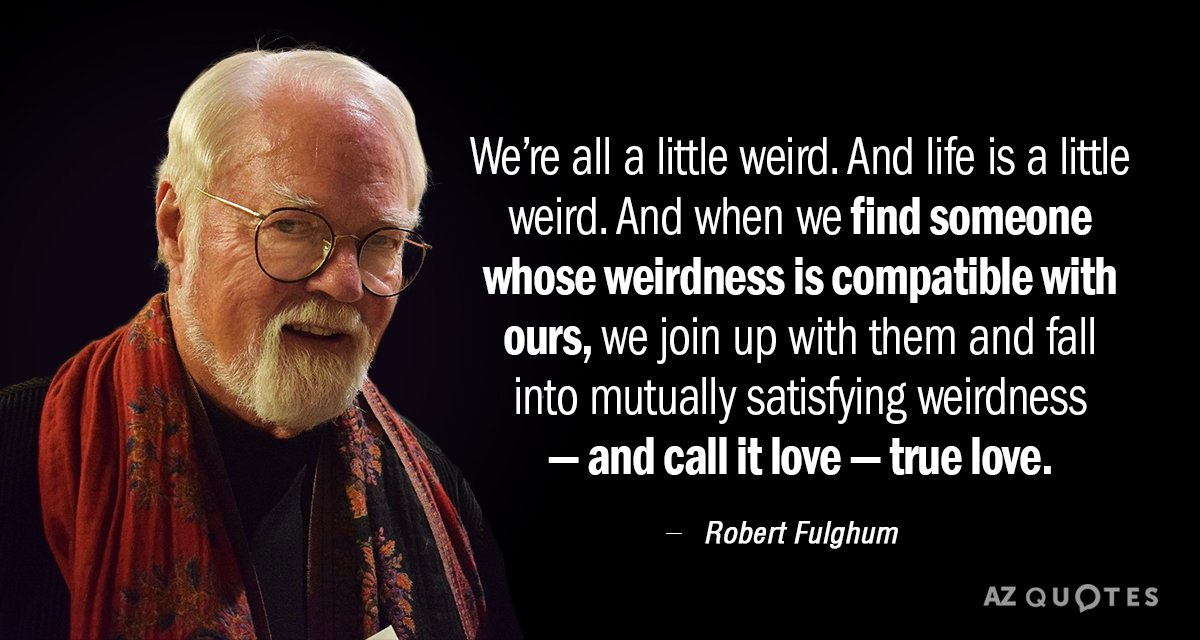 Robert Fulghum Quote Were All A Little Weird And Life Is A Little