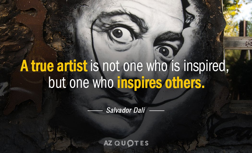 Salvador Dali quote: A true artist is not one who is inspired, but one who inspires...