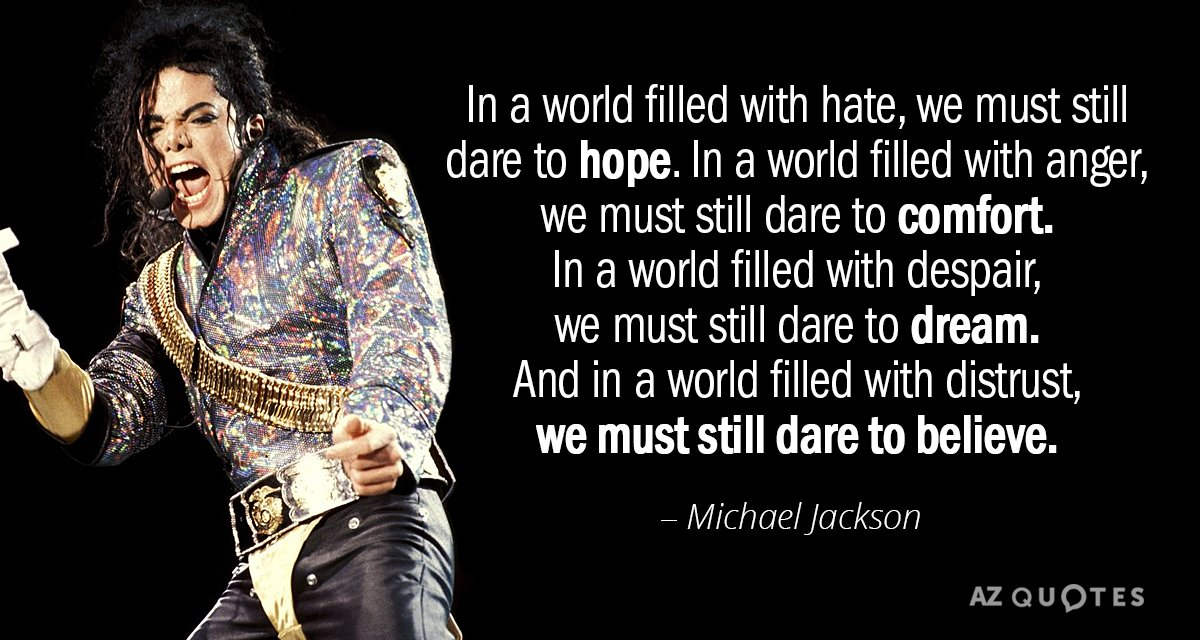 Michael Jackson quote: In a world filled with hate, we must still dare to hope. In...