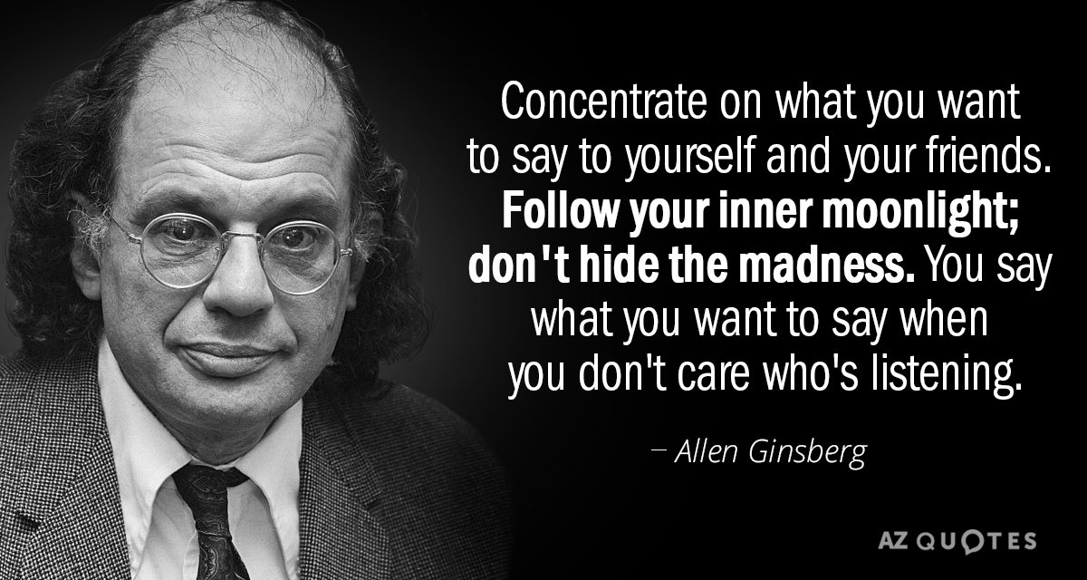 Allen Ginsberg quote: Concentrate on what you want to say to yourself and your friends. Follow...