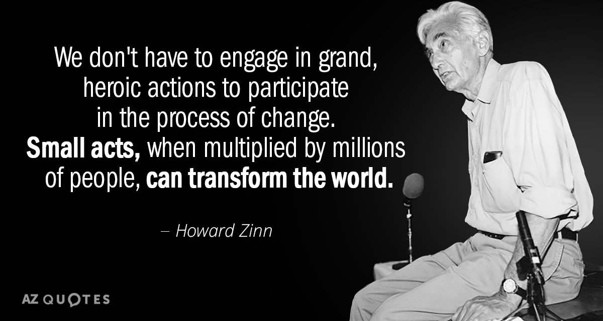 Howard Zinn quote: We don't have to engage in grand, heroic actions to participate in the...