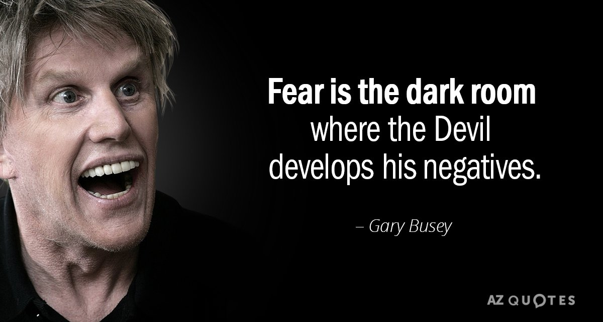 Gary Busey quote: Fear is the dark room where the Devil develops his negatives.
