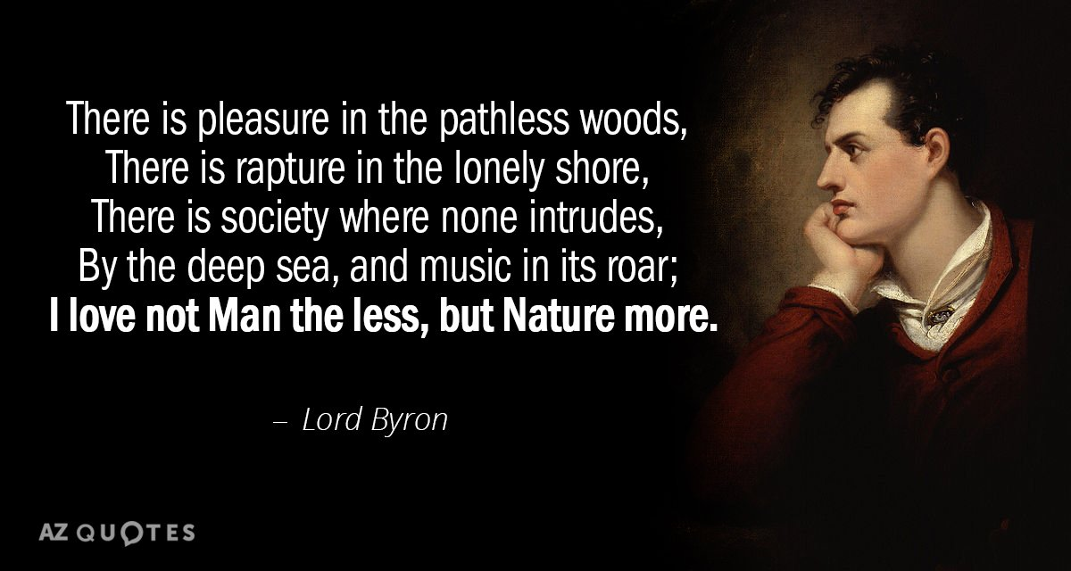Lord Byron quote: There is pleasure in the pathless woods, there is rapture in the lonely...