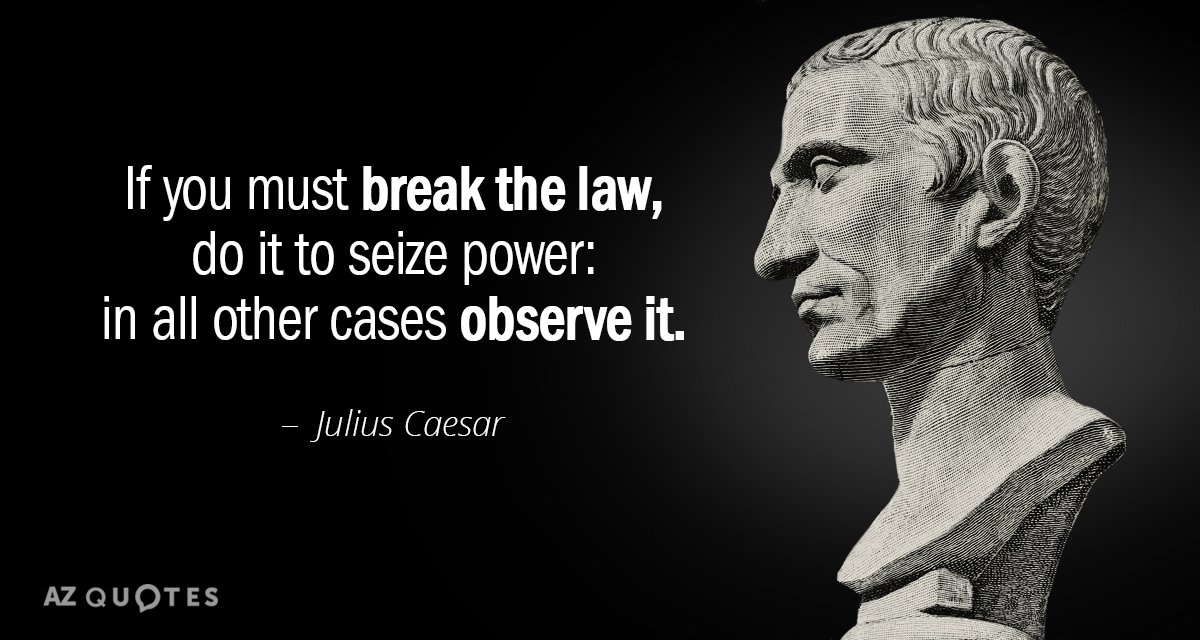 Julius Caesar quote: If you must break the law, do it to seize power: in all...
