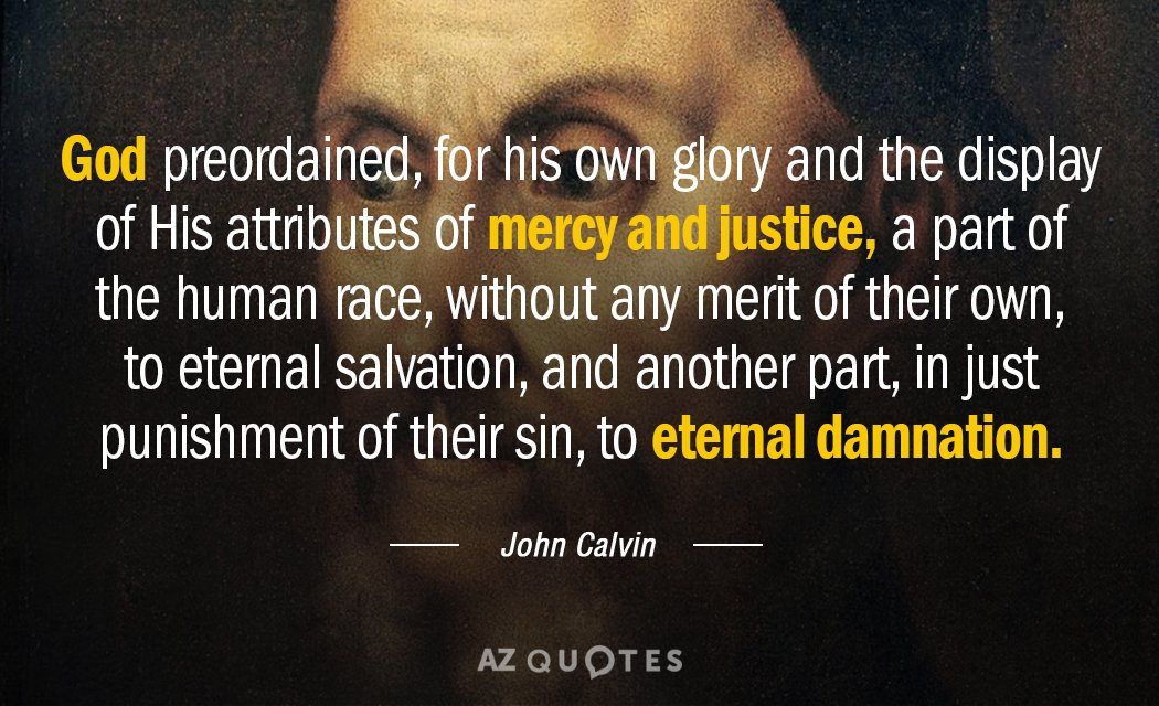 John Calvin quote: God preordained, for his own glory and the display of His attributes of...