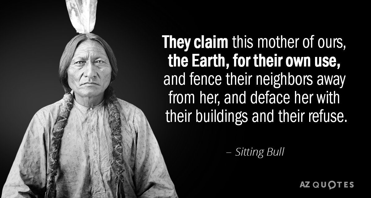 Sitting Bull quote: They claim this mother of ours, the Earth, for their own use, and...