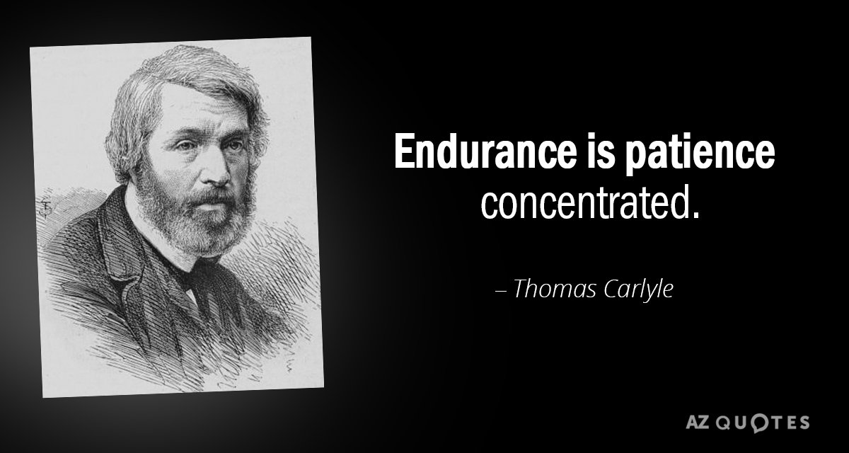 Thomas Carlyle quote: Endurance is patience concentrated.