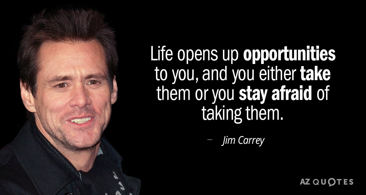 Jim Carrey quote: Life opens up opportunities to you, and you either take them or you...