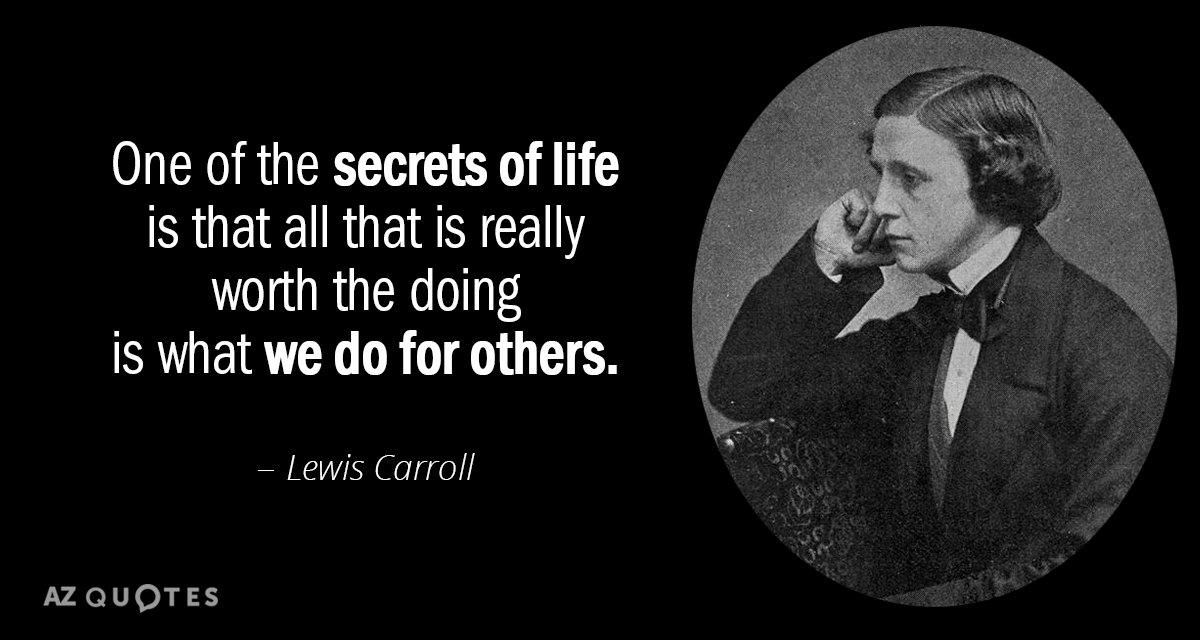 Lewis Carroll quote: One of the secrets of life is that all that is really worth...