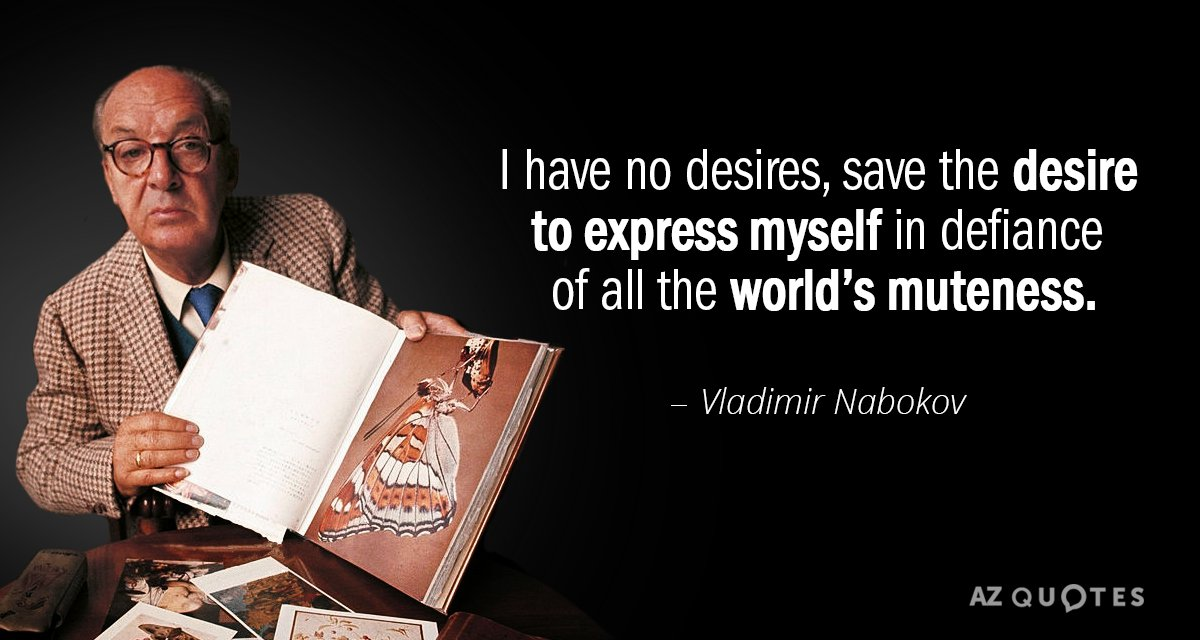 Vladimir Nabokov quote: I have no desires, save the desire to express myself in defiance of...