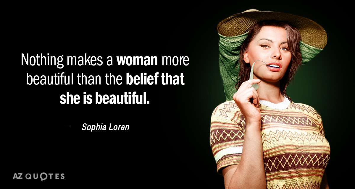 Sophia Loren quote: Nothing makes a woman more beautiful than the belief that she is beautiful.