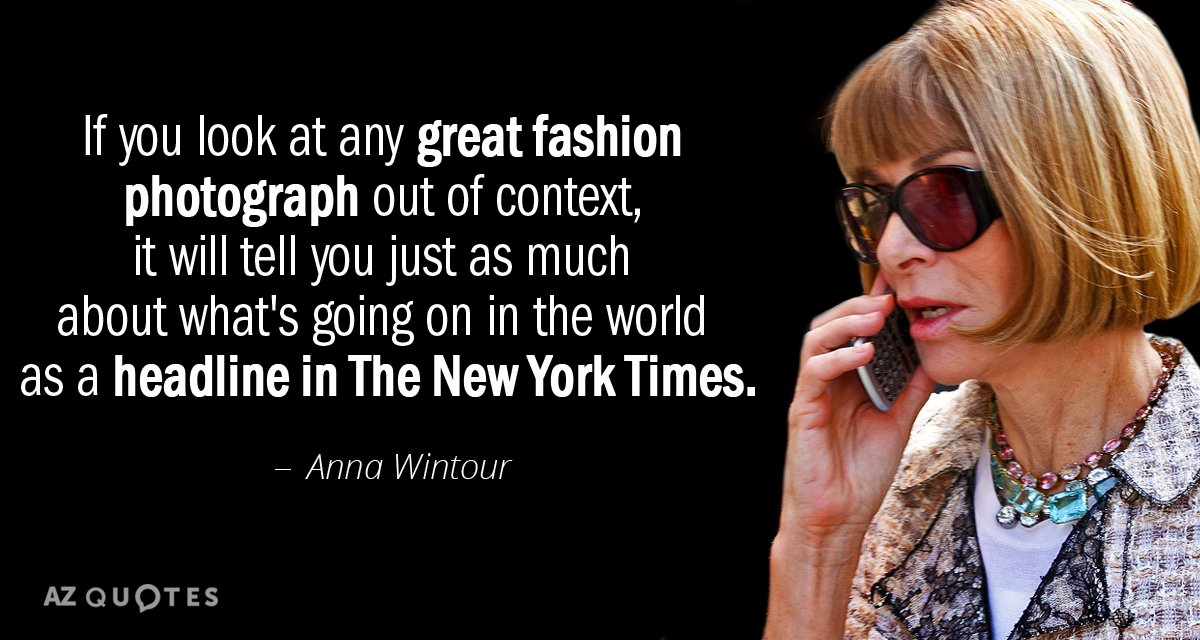 Anna Wintour quote: If you look at any great fashion photograph out of context, it will...