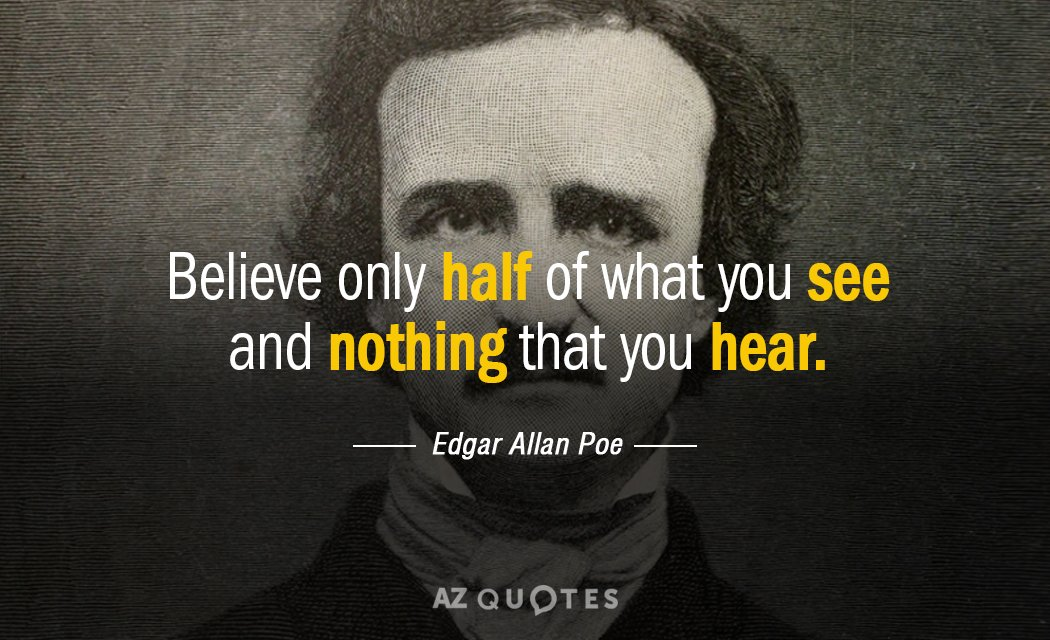 Edgar Allan Poe quote: Believe only half of what you see and ...