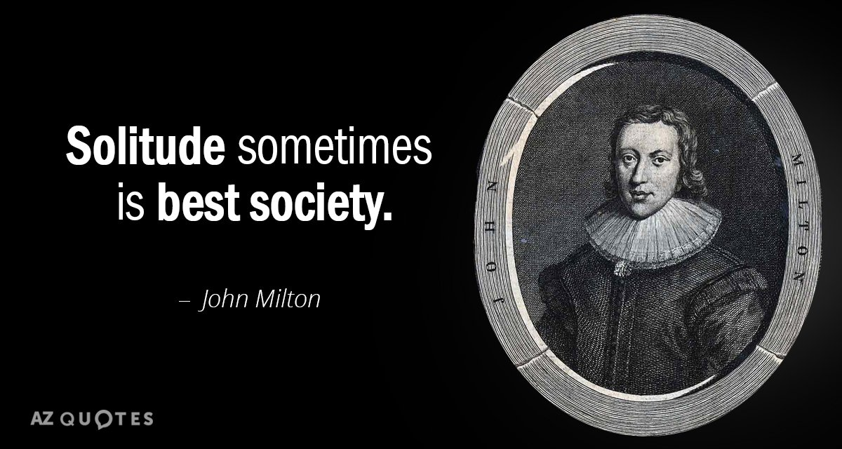 John Milton quote: Solitude sometimes is best society.
