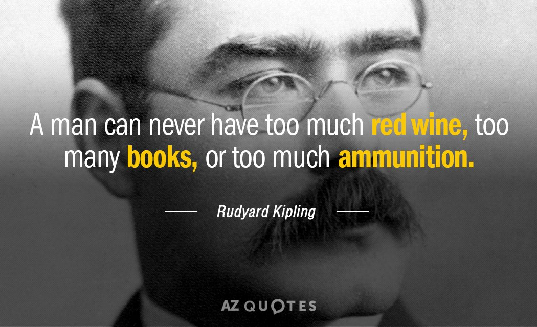 Rudyard Kipling quote: A man can never have too much red wine, too many books, or...