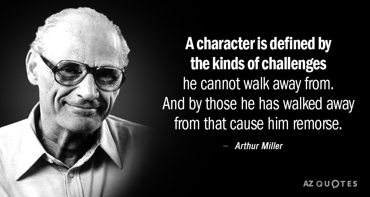 Arthur Miller quote: A character is defined by the kinds of challenges he cannot walk away...