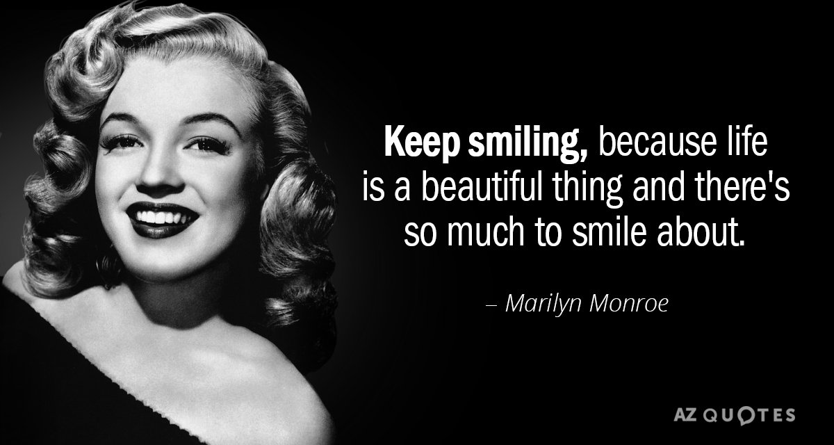 Marilyn Monroe quote: Keep smiling, because life is a beautiful thing and there's so much to...