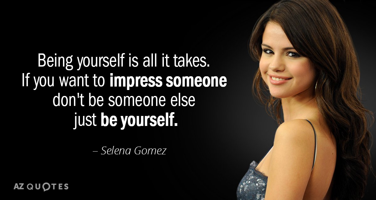 Selena Gomez quote: Being yourself is all it takes. If you want to impress someone don't...
