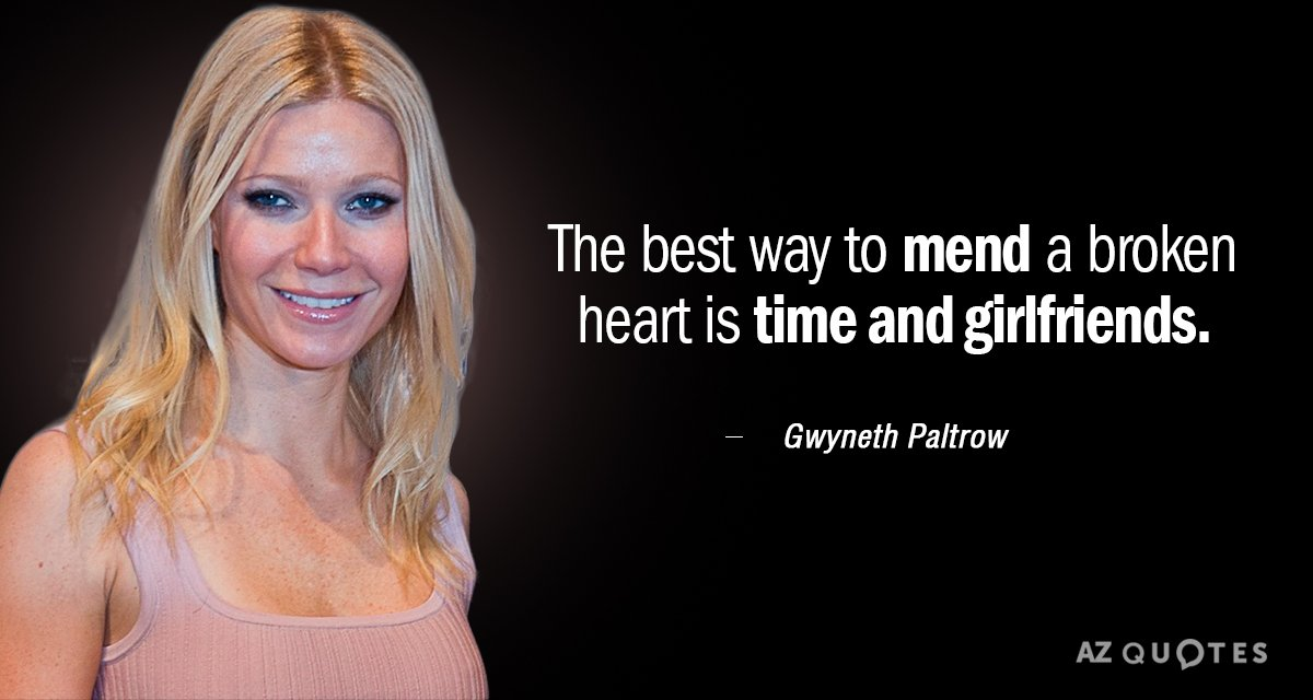 Gwyneth Paltrow quote: The best way to mend a broken heart is time and girlfriends.