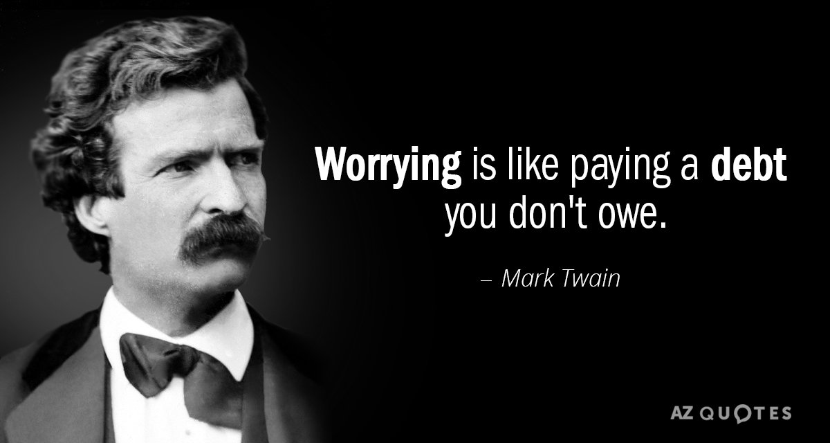 Mark Twain quote: Worrying is like paying a debt you don\'t owe.
